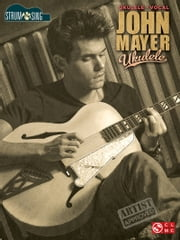 John Mayer - Ukulele - Strum & Sing Series ebook by John Mayer