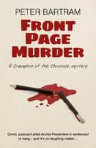Front Page Murder - A Crampton of the Chronicle mystery ebook by Peter Bartram