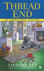 Thread End - An Embroidery Mystery ebook by Amanda Lee