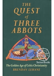 The Quest of Three Abbots - The Golden age of Celtic Christianity ebook by Brendan Lehane