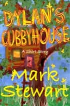 Dylan's Cubby House ebook by Mark Stewart