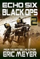 Echo Six: Black Ops 2 ebook by Eric Meyer
