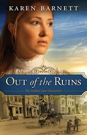 Out of the Ruins - The Golden Gate Chronicles - Book 1 ebook by Karen Barnett