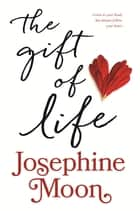 The Gift of Life 電子書籍 by Josephine Moon
