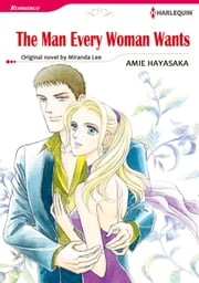 THE MAN EVERY WOMAN WANTS - Harlequin Comics ebook by Miranda Lee,Amie Hayasaka