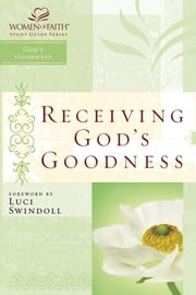 Receiving God's Goodness - Women of Faith Study Guide Series ebook by Christa Kinde