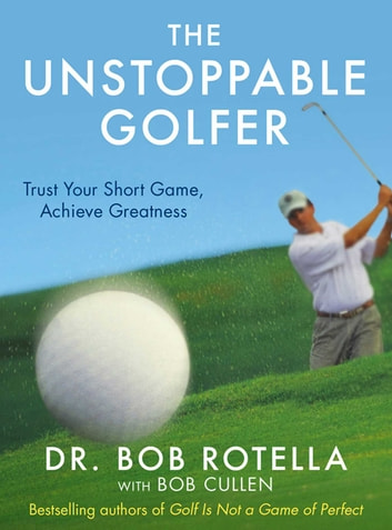 The Unstoppable Golfer ebook by Dr. Bob Rotella
