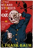 Little Wizard Stories of Oz: With 48 Illustrations and a Free Online Audio File. ebook by L. Frank Baum