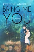 Bring Me You ebook by Ryleigh Andrews
