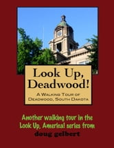 Look Up, Deadwood! A Walking Tour of Deadwood, South Dakota ebook by Doug Gelbert