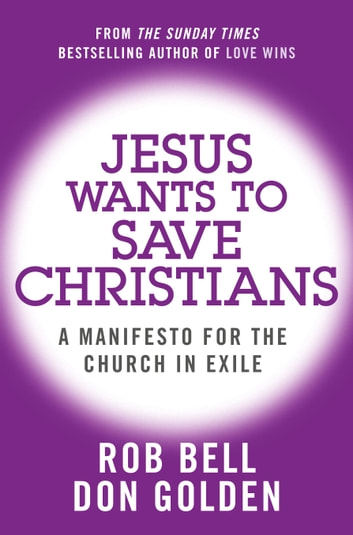 Jesus Wants to Save Christians: A Manifesto for the Church in Exile ebook by Rob Bell,Don Golden