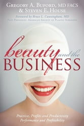 Beauty and the Business - Practice, Profits and Productivity, Performance and Profitability ebook by Gregory A. Buford,Steven E. House