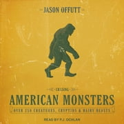 Chasing American Monsters - Over 250 Creatures, Cryptids & Hairy Beasts audiobook by Jason Offutt