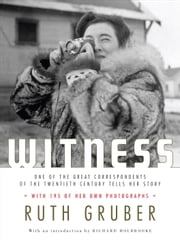 Witness - One of the Great Correspondents of the Twentieth Century Tells Her Story ebook by Kobo.Web.Store.Products.Fields.ContributorFieldViewModel