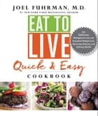 Eat to Live Quick and Easy Cookbook - 131 Delicious Recipes for Fast and Sustained Weight Loss, Reversing Disease, and Lifelong Health ebook by Joel Fuhrman M.D.