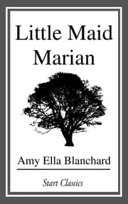 Little Maid Marian ebook by Amy Ella Blanchard