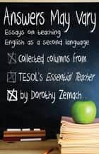 Answers May Vary: Essays on Teaching English as a Second Language ebook by Dorothy Zemach