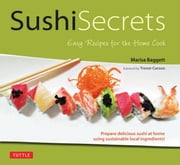 Sushi Secrets - Easy Recipes for the Home Cook ebook by Marisa Baggett,Trevor Corson