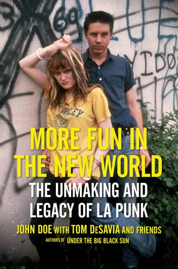 More Fun in the New World - The Unmaking and Legacy of L.A. Punk ebook by John Doe,Tom DeSavia