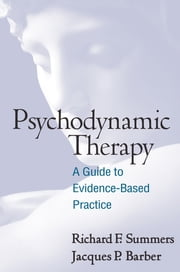 Psychodynamic Therapy - A Guide to Evidence-Based Practice ebook by Richard F. Summers, MD,Jacques P. Barber, PhD, ABPP