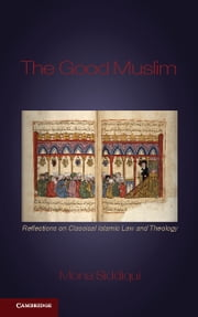The Good Muslim - Reflections on Classical Islamic Law and Theology ebook by Mona Siddiqui