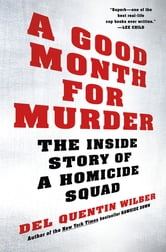 A Good Month for Murder - The Inside Story of a Homicide Squad ebook by Del Quentin Wilber