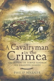 A Cavalryman in the Crimea: The Letters of Temple Godman, 5th Dragoon Guards ebook by Warner, Philip