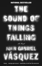 The Sound of Things Falling eBook by Juan Gabriel Vasquez