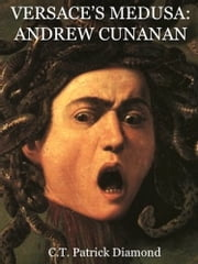 Versace's Medusa: Andrew Cunanan ebook by C. T. Patrick Diamond