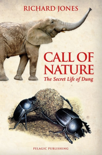 Call of Nature - The Secret Life of Dung ebook by Richard Jones
