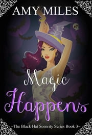 Magic Happens (The Black Hat Sorority #3) ebook by Amy Miles