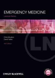 Lecture Notes: Emergency Medicine ebook by Chris Moulton,David Yates