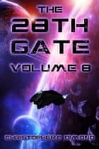 The 28th Gate: Volume 8 ebook by Christopher C. Dimond