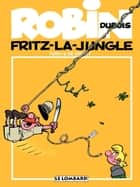Robin Dubois – tome 19 - Fritz-la-jungle ebook by Turk, Turk, De Groot
