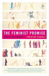 The Feminist Promise - 1792 to the Present ebook by Christine Stansell