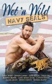 Wet N Wild Navy SEALs ebook by Rogenna Brewer,Tawny Weber,Rachel Grant,Laura Marie Altom,Jennifer Lowery,Caitlyn O'Leary,Anne Marsh,Patricia Keelyn,Teresa Hill,Barbara Raffin