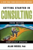 Getting Started in Consulting ebook by Alan Weiss