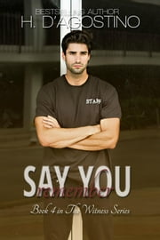 Say You Remember - The Witness Series, #4 ebook by H. D'Agostino