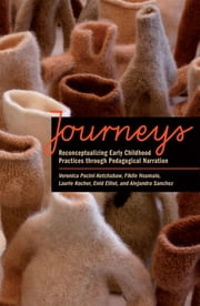 Journeys - Reconceptualizing Early Childhood Practices through Pedagogical Narration ebook by Veronica Pacini-Ketchabaw,Fikile Nxumalo,Laurie Kocher,Enid  Elliot,Alejandra Sanchez