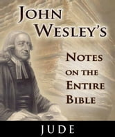 John Wesley's Notes on the Entire Bible-Book of Jude ebook by John Wesley