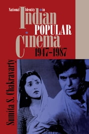 National Identity in Indian Popular Cinema, 1947-1987 ebook by Sumita S. Chakravarty