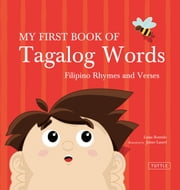My First Book of Tagalog Words - Filipino Rhymes and Verses ebook by Liana Romulo,Jaime Laurel