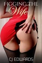 Figging The Wife ebook by CJ Edwards