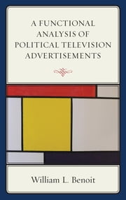 A Functional Analysis of Political Television Advertisements ebook by William L. Benoit