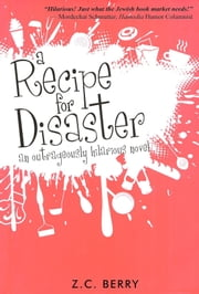 A Recipe for Disaster ebook by Z.C. Berry
