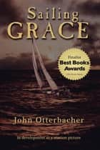 Sailing Grace ebook by John Otterbacher