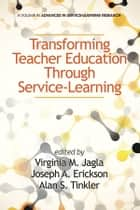 Transforming Teacher Education through Service-Learning ebook by Virginia M. Jagla,Joseph A. Erickson,Alan S. Tinkler