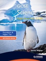 GCSE Science Single Award for CCEA: Foundation and Higher Tier Revision Book ebook by James Napier