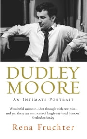 Dudley Moore - An Intimate Portrait ebook by Rena Fruchter