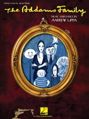 The Addams Family (Songbook) - Piano/Vocal Selections ebook by Marshall Brickman,Rick Elice,Andrew Lippa